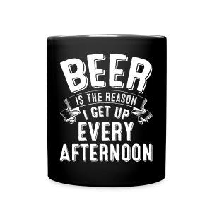 Beer Is The Reason I Get Up Every Afternoon - Black Mug - Full Color Mug