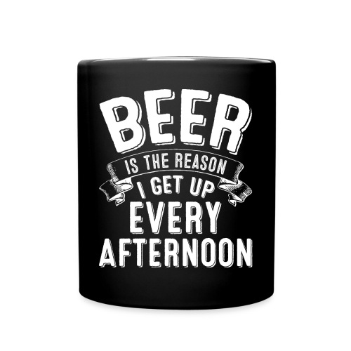 Beer Is The Reason I Get Up Every Afternoon - Black Mug - Full Color Mug