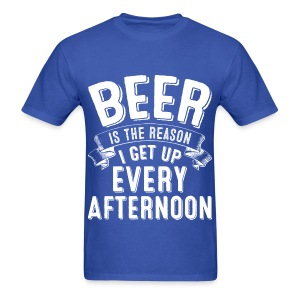 Beer Is The Reason I Get Up Every Afternoon - Blue T-Shirt - Men's T-Shirt