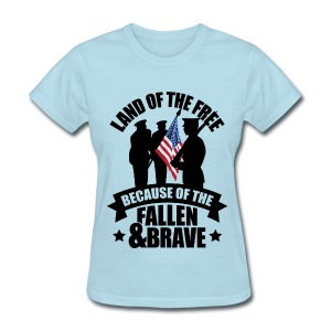 Land of Free Because of Fallen & Brave - Women's T-Shirt