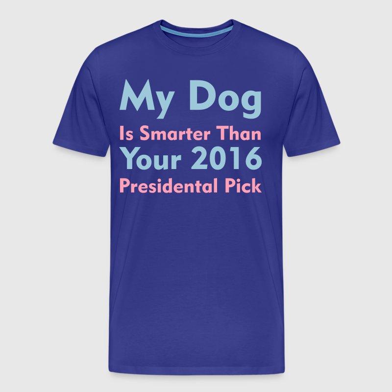 My Dog Is Smarter Than Your Presidental Pick - Men's Premium T-Shirt