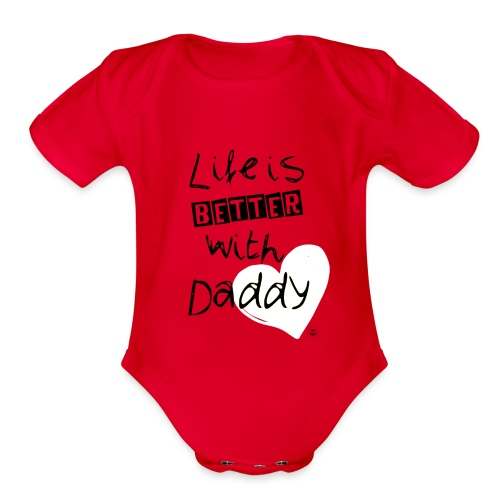 Life is better with Daddy - Organic Short Sleeve Baby Bodysuit