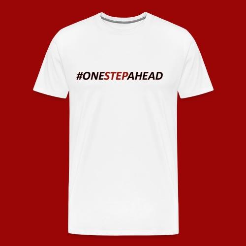 One Step Ahead - Men's Premium T-Shirt