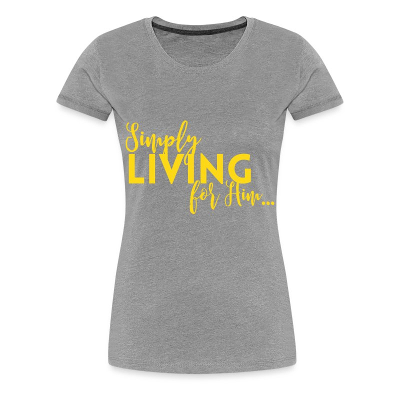 Simply Living for Him 2 - Women's Premium T-Shirt