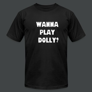 Wanna Play Dolly? T-Shirt - Men's T-Shirt by American Apparel