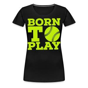 Born to play - Women's Premium T-Shirt