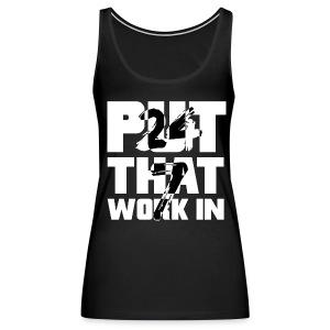 Put That Work In Woman's Tank - Women's Premium Tank Top