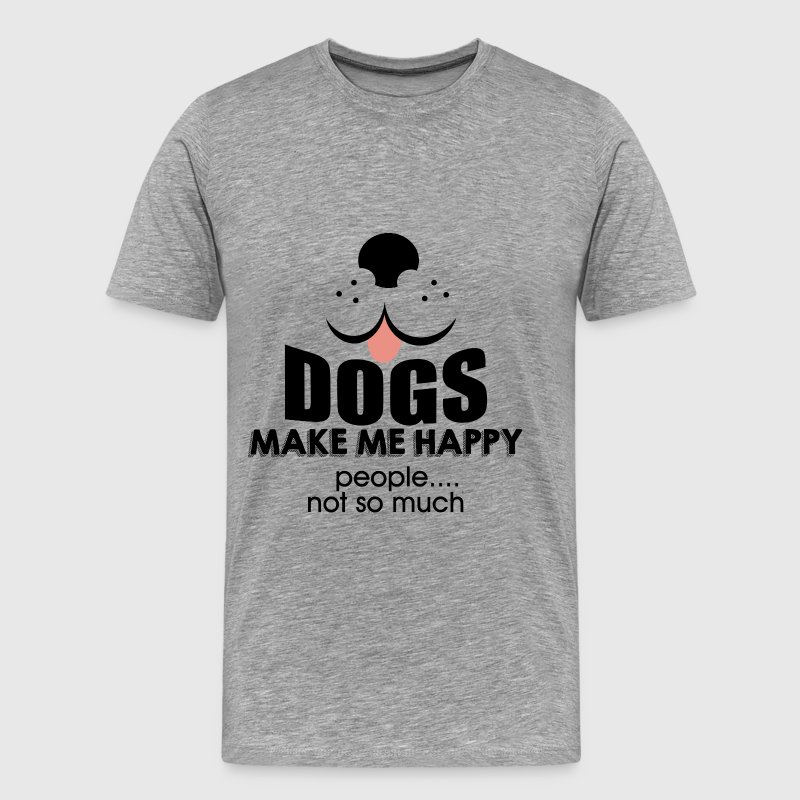 Dogs Make me Happy. People.. not so much - Men's Premium T-Shirt