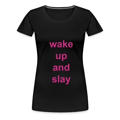 Wake up and Slay Shirt - Women's Premium T-Shirt