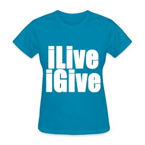 iLive and iGive - Women's T-Shirt