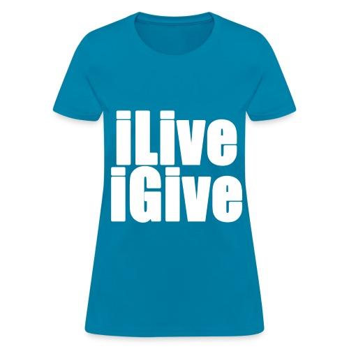 iLive and iGive - Women's T-Shirt