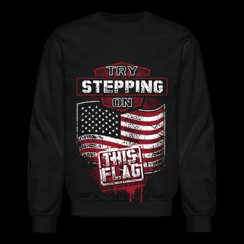 Try Stepping On This Flag Shirt - Crewneck Sweatshirt