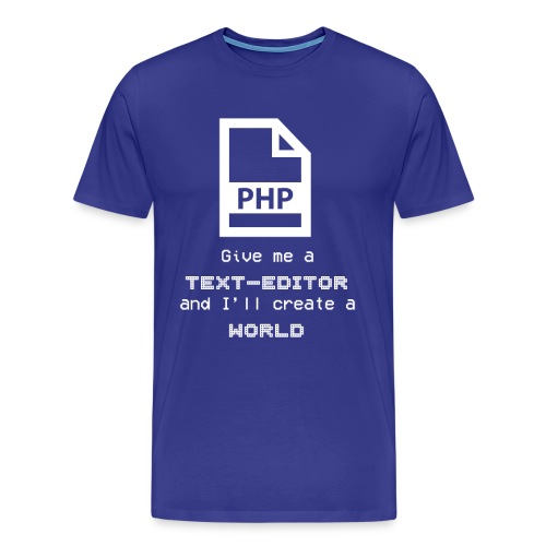 Give me a TEXT-EDITOR and i'll create a World! - Men's Premium T-Shirt