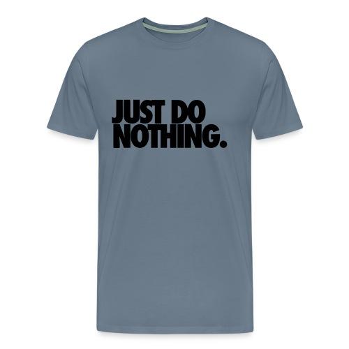 Just Do Nothing - Men's Premium T-Shirt