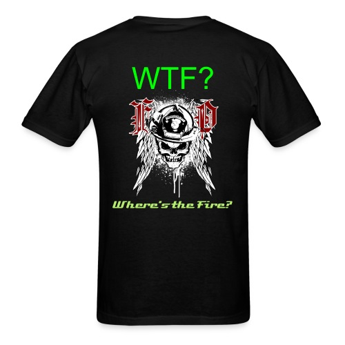 WTF Wheres the Fire - Men's T-Shirt