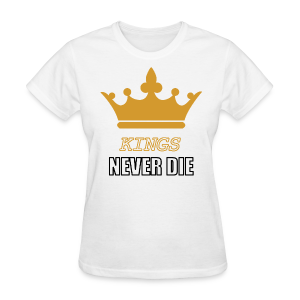 Kings never die - Women's T-Shirt