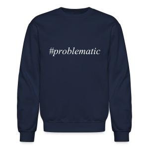 #Problematic Sweatshirt - Crewneck Sweatshirt