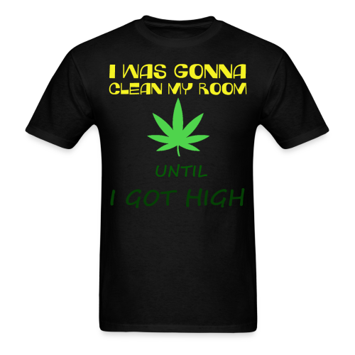 Men's T-Shirt - weed,got high,gonna,clean room