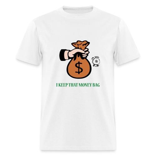 I Keep That Money Bag - Men's T-Shirt