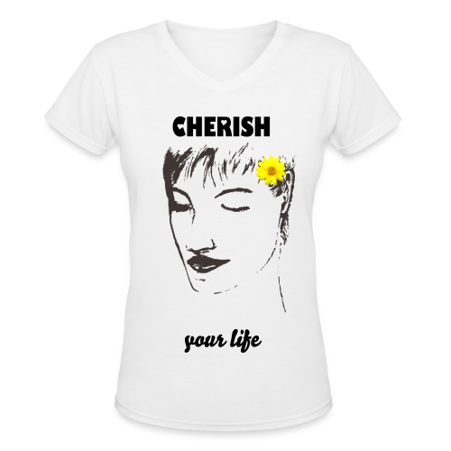 CHERISH Your Life - Women's V-Neck T-Shirt