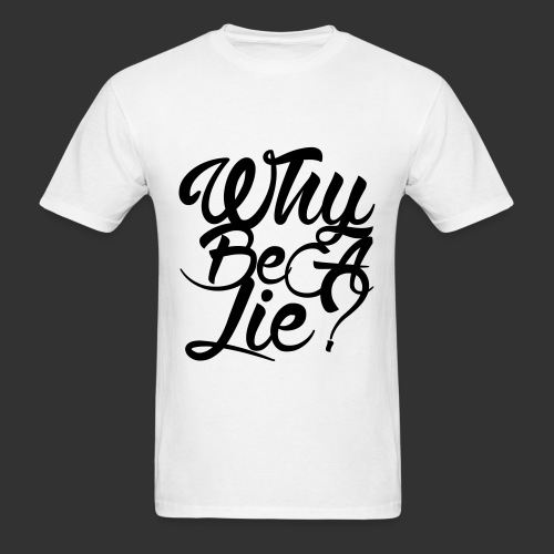 Why Be A Lie? White Tee - Men's T-Shirt
