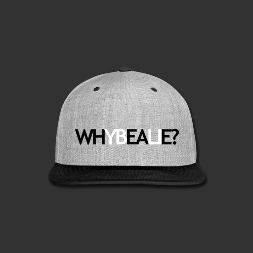 Why Be A Lie? Snapback - Snap-back Baseball Cap
