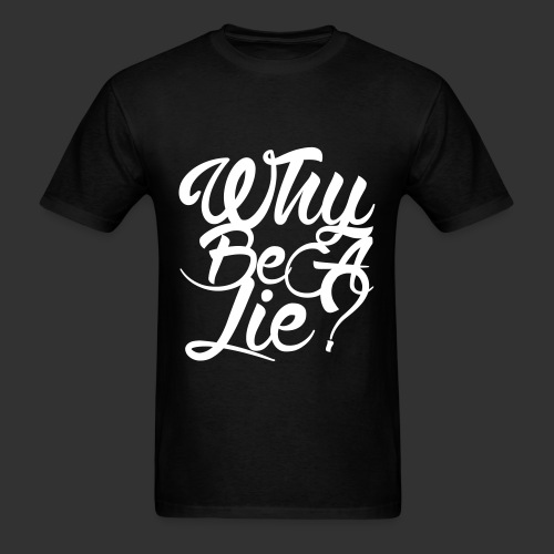 Why Be A Lie? Black Tee - Men's T-Shirt