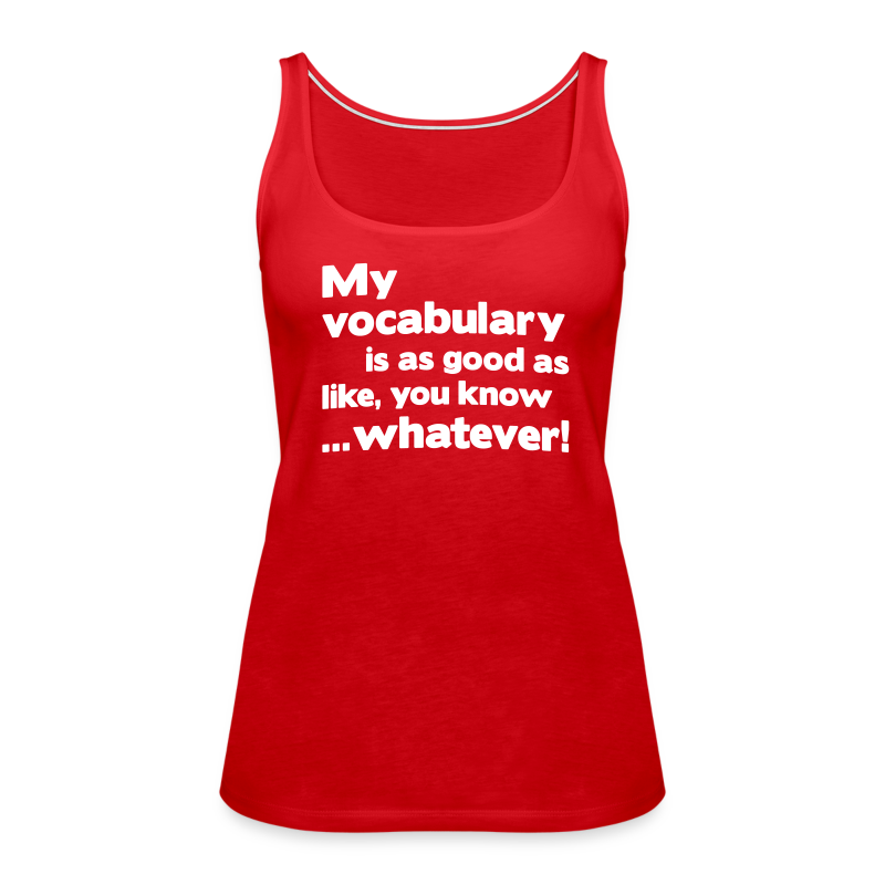My vocabulary is as good as like, you know ...whatever! - Women's Premium Tank Top