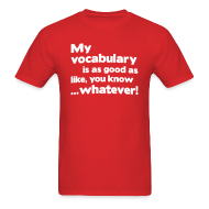 T-Shirts ~ Men's T-Shirt ~ My vocabulary is as good as like, you know ...whatever!