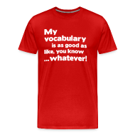 T-Shirts ~ Men's Premium T-Shirt ~ My vocabulary is as good as like, you know ...whatever!