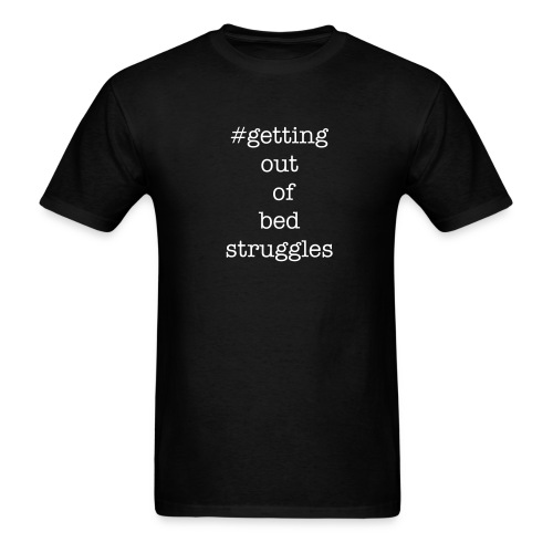 getting out of bed struggles tee - Men's T-Shirt