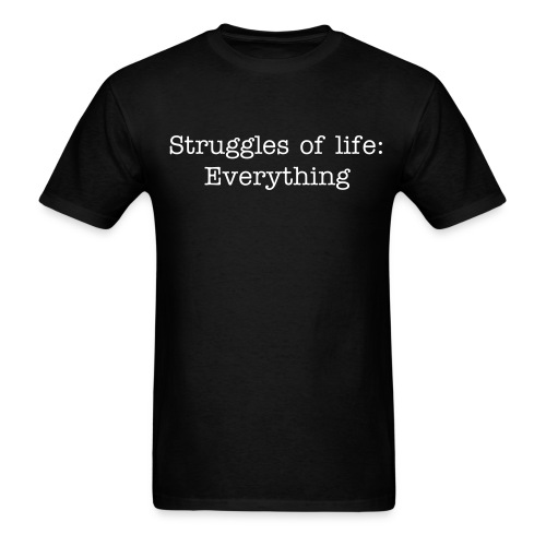 Struggles Of Life: Everything tee - Men's T-Shirt