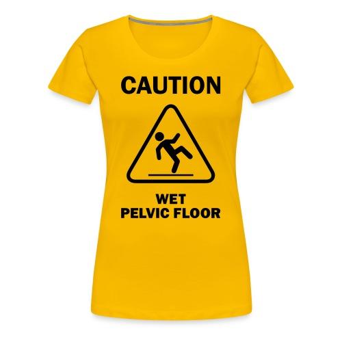 CAUTION: Wet Pelvic Floor - Women's Premium T-Shirt