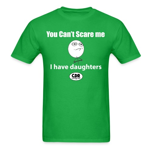 You Can't Scare me...I have daughters - Men's T-Shirt