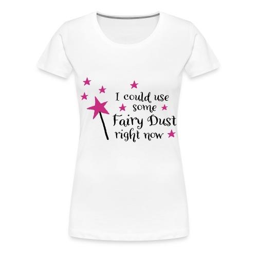 Pixie Dust Rigth Now Tshirt - Women's Premium T-Shirt