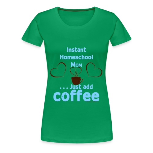 Homeschool Mom - Add Coffee - Women's Premium T-Shirt