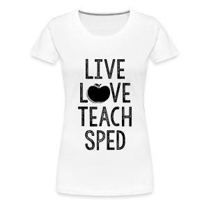 Live. Love. Teach SPED. - Women's Premium T-Shirt