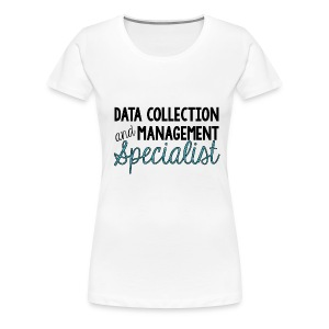Data Collection and Management Specialist - Women's Premium T-Shirt