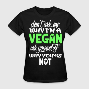 Don't ask me why I'm a vegan - Women's T-Shirt