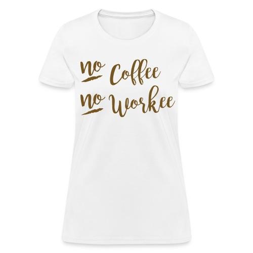 No Coffee, No Workee GOLD GLITTER  Print, Womens - Women's T-Shirt