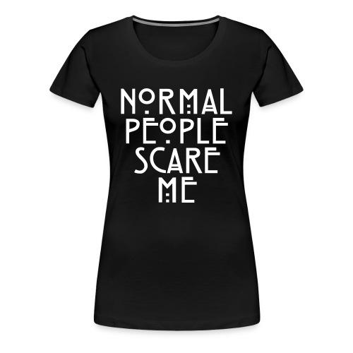 Womens Normal People Scare Me Tee - Women's Premium T-Shirt