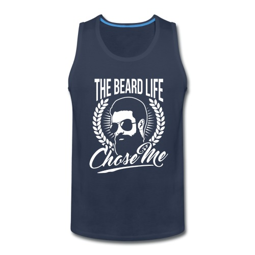 The Beard Life Chose Me - Men's Premium Tank