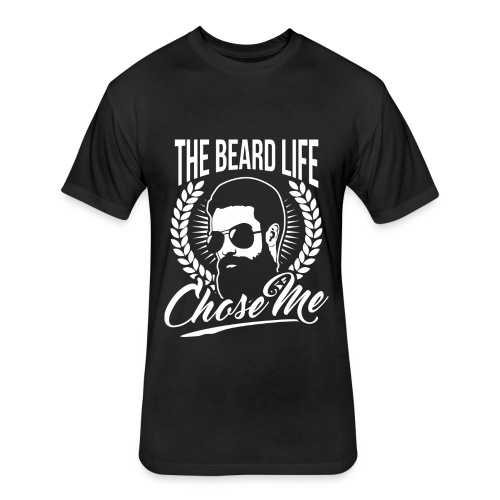 The Beard Life Chose Me - Fitted Cotton/Poly T-Shirt by Next Level