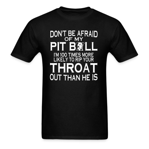 Don't Be Afraid Of My Pit Bull Tee - Men's T-Shirt