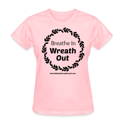 Breathe In Wreath Out Classic - Pink - Women's T-Shirt
