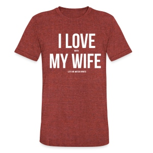 I Love My Wife - Unisex Tri-Blend T-Shirt by American Apparel