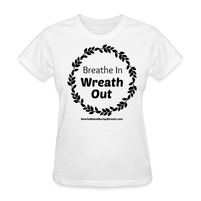 Breathe In Wreath Out Classic - White - Women's T-Shirt