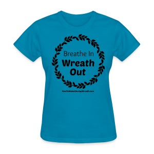 Breathe In Wreath Out Classic - Turquoise - Women's T-Shirt