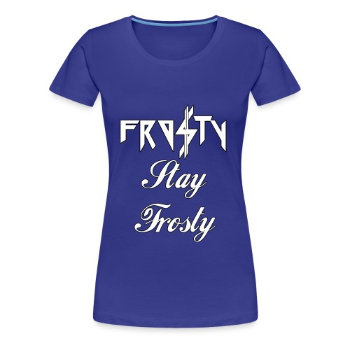 Stay Frosty Ladies - Women's Premium T-Shirt