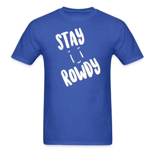 Stay Rowdy White Text Men's T-Shirt - Men's T-Shirt